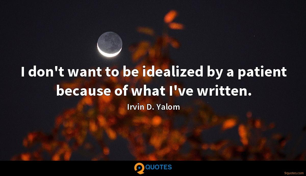 I don't want to be idealized by a patient because of what I've written.