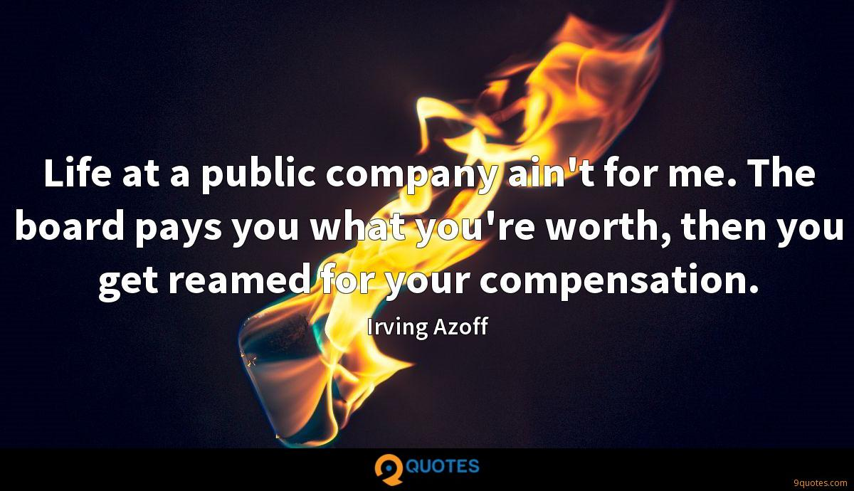 Life at a public company ain't for me. The board pays you what you're worth, then you get reamed for your compensation.