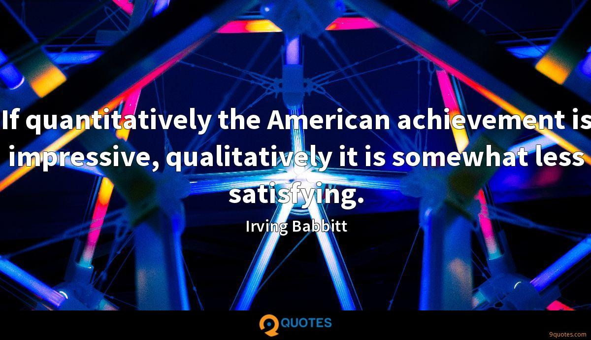 If quantitatively the American achievement is impressive, qualitatively it is somewhat less satisfying.
