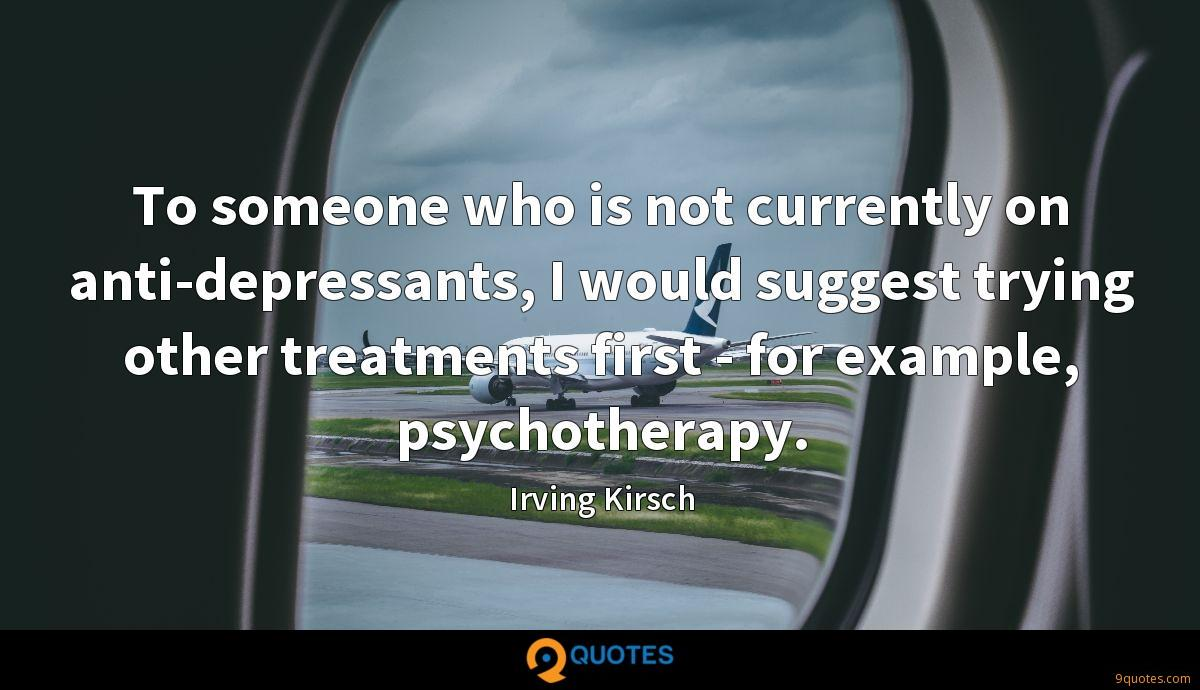 To someone who is not currently on anti-depressants, I would suggest trying other treatments first - for example, psychotherapy.