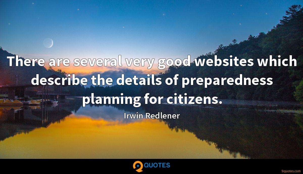 There are several very good websites which describe the details of preparedness planning for citizens.