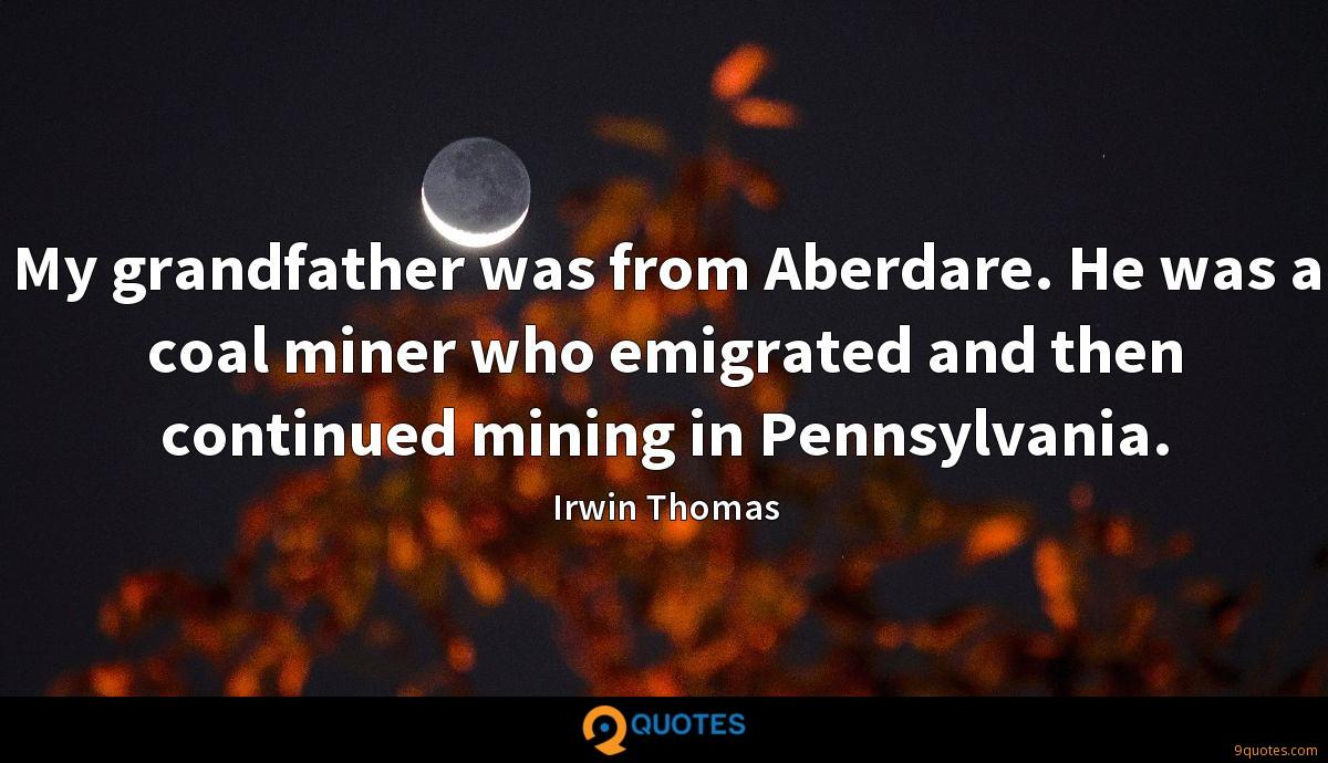 My grandfather was from Aberdare. He was a coal miner who emigrated and then continued mining in Pennsylvania.