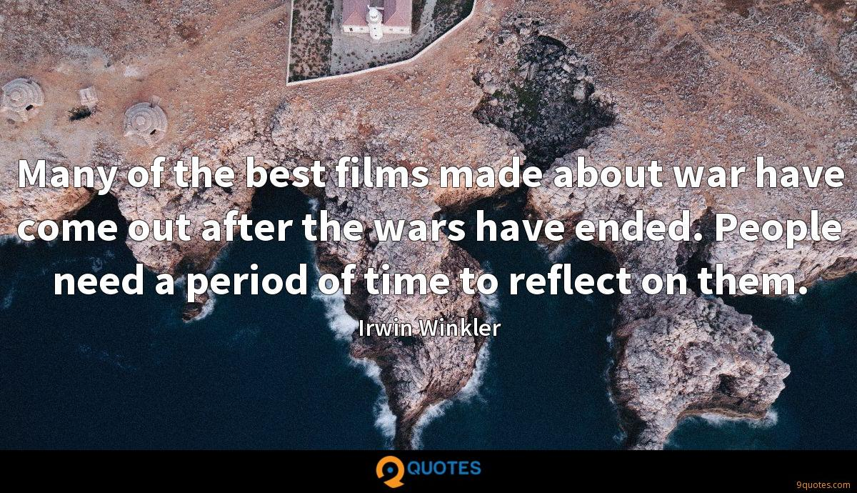 Many of the best films made about war have come out after the wars have ended. People need a period of time to reflect on them.