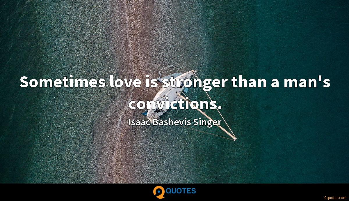 Sometimes love is stronger than a man's convictions.