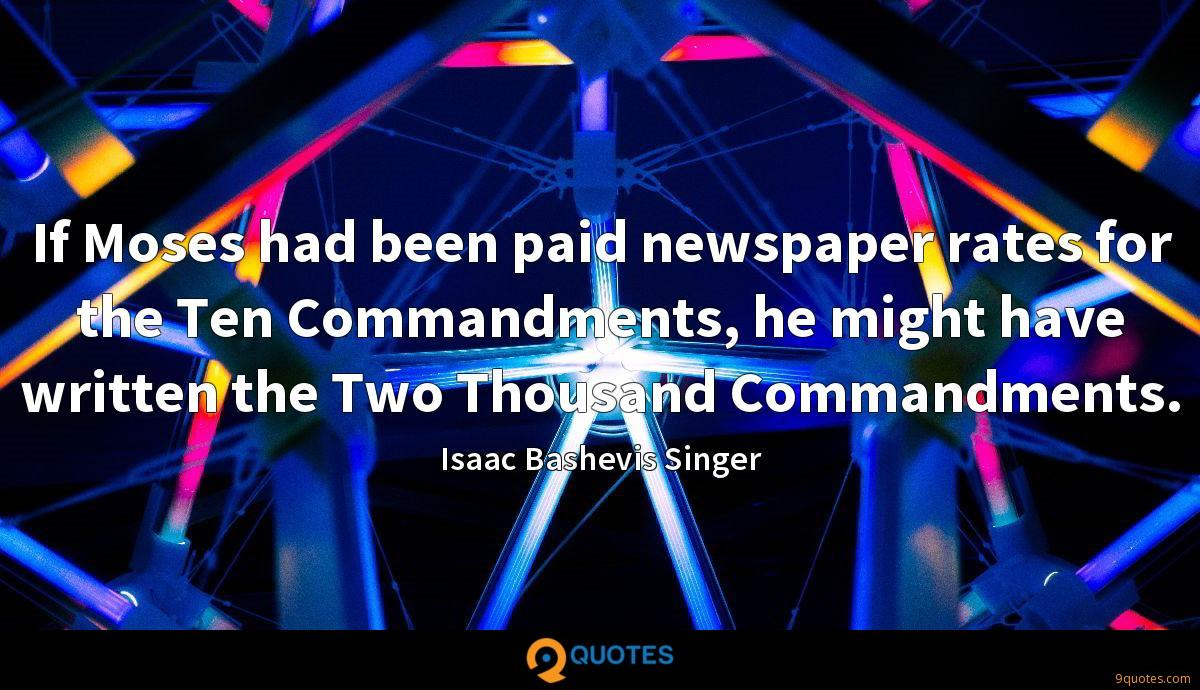 If Moses had been paid newspaper rates for the Ten Commandments, he might have written the Two Thousand Commandments.