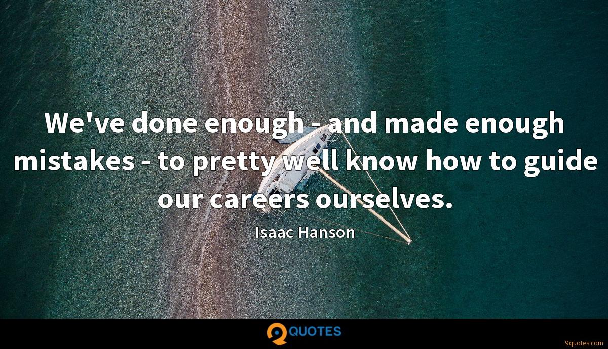 We've done enough - and made enough mistakes - to pretty well know how to guide our careers ourselves.