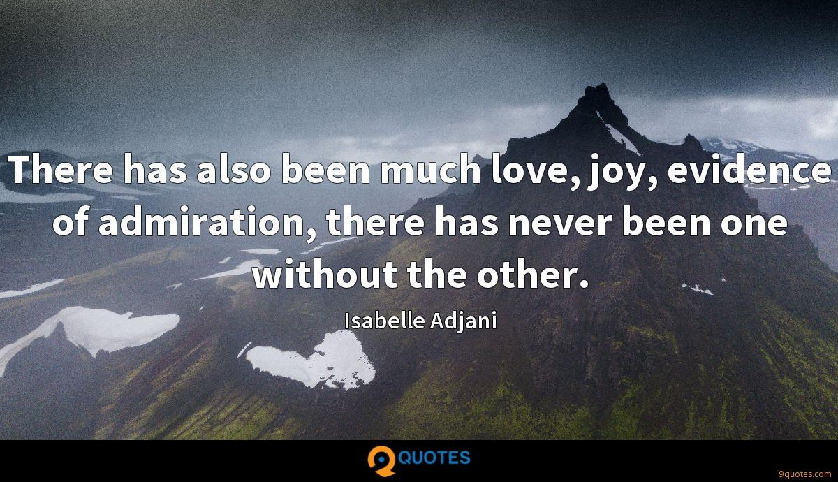 There has also been much love, joy, evidence of admiration, there has never been one without the other.