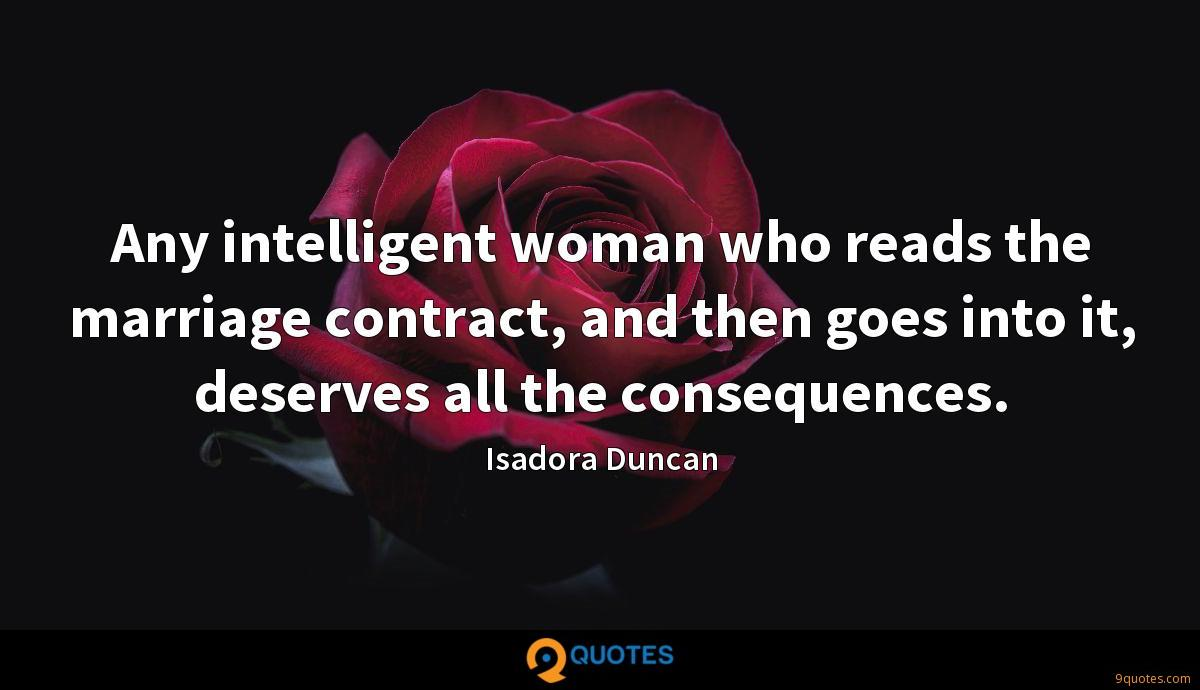Any intelligent woman who reads the marriage contract, and then goes into it, deserves all the consequences.
