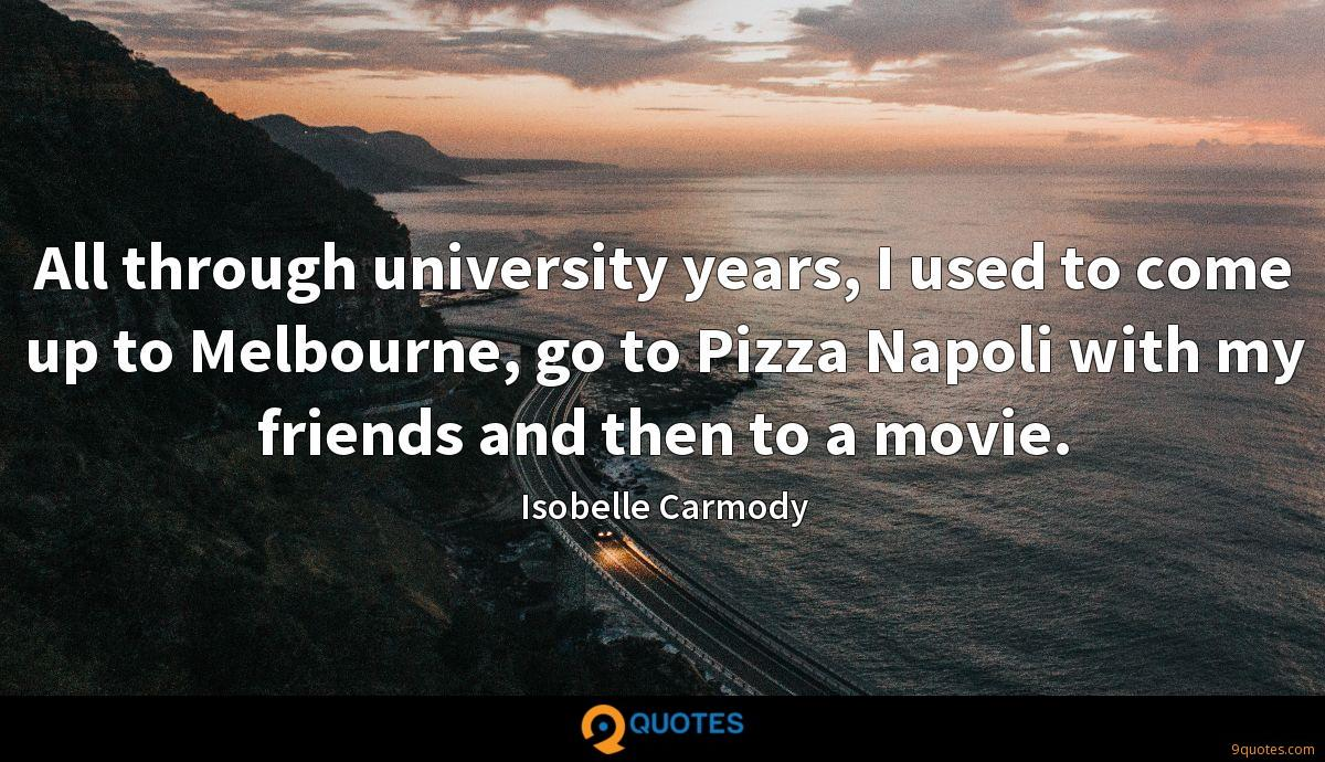 All through university years, I used to come up to Melbourne, go to Pizza Napoli with my friends and then to a movie.