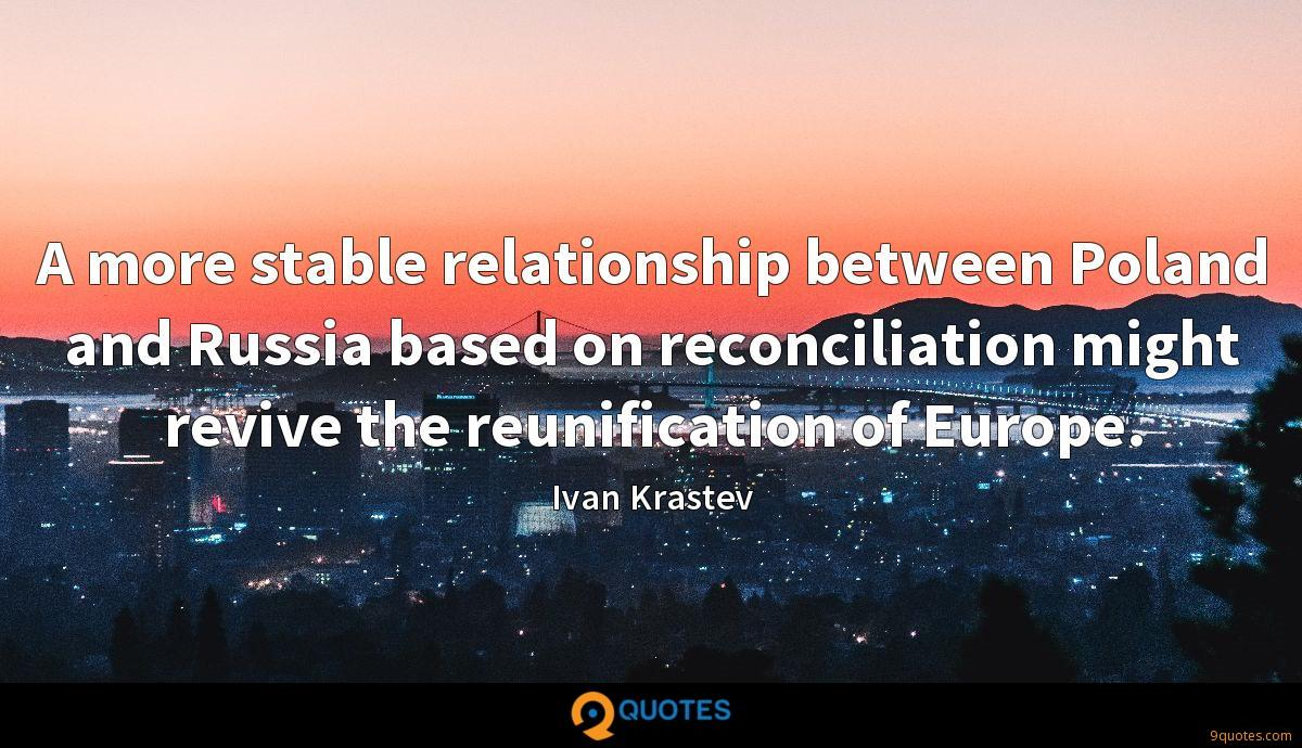 A more stable relationship between Poland and Russia based on reconciliation might revive the reunification of Europe.