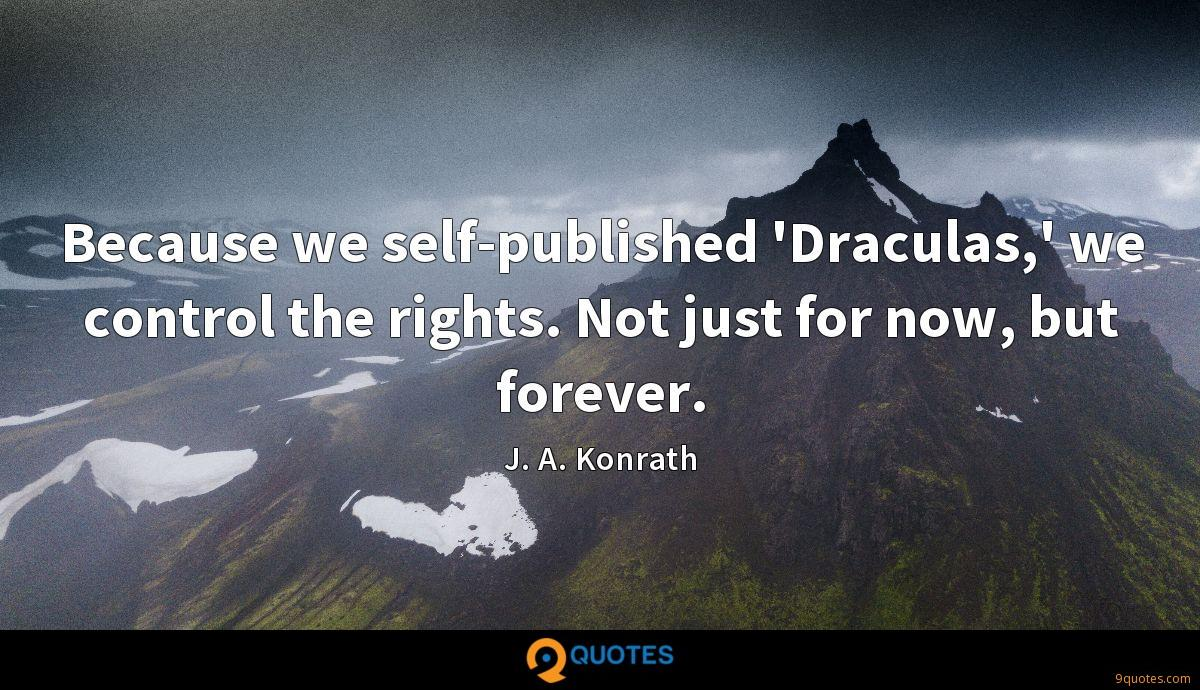 Because we self-published 'Draculas,' we control the rights. Not just for now, but forever.