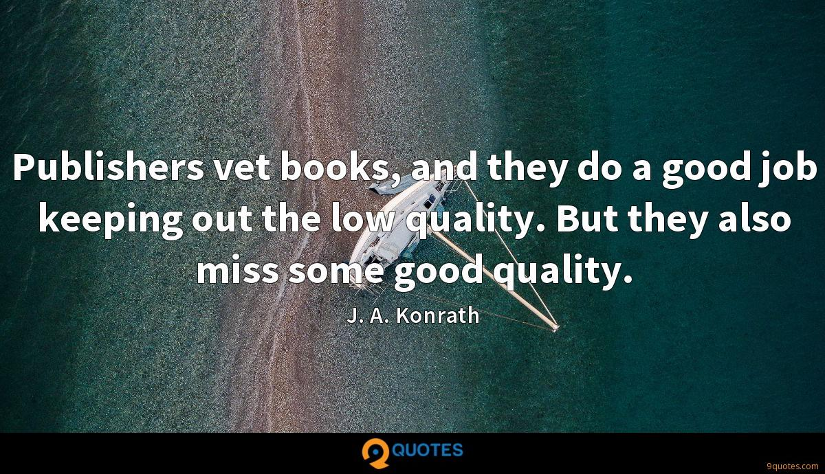 Publishers vet books, and they do a good job keeping out the low quality. But they also miss some good quality.