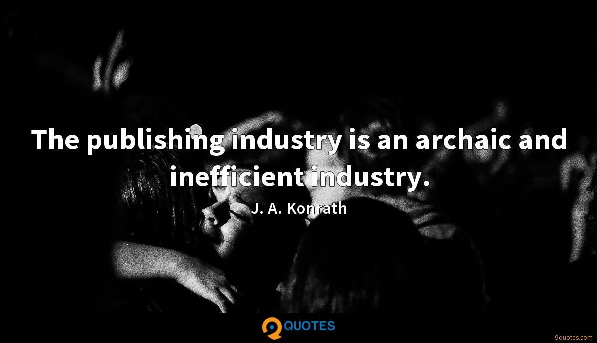 The publishing industry is an archaic and inefficient industry.
