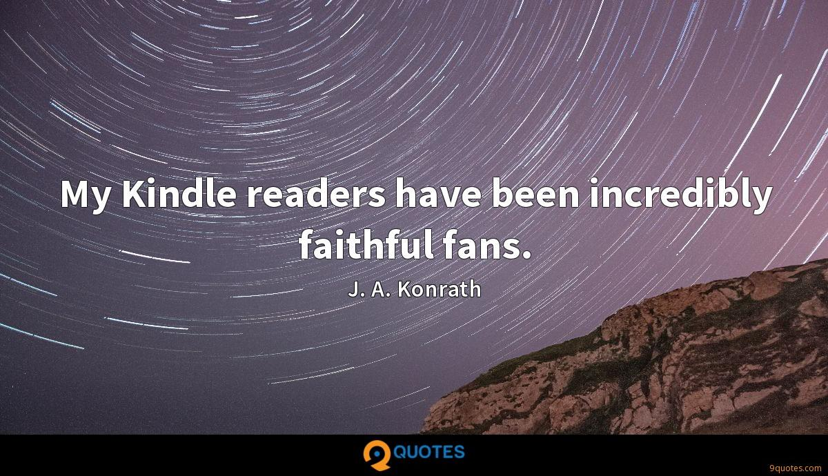 My Kindle readers have been incredibly faithful fans.