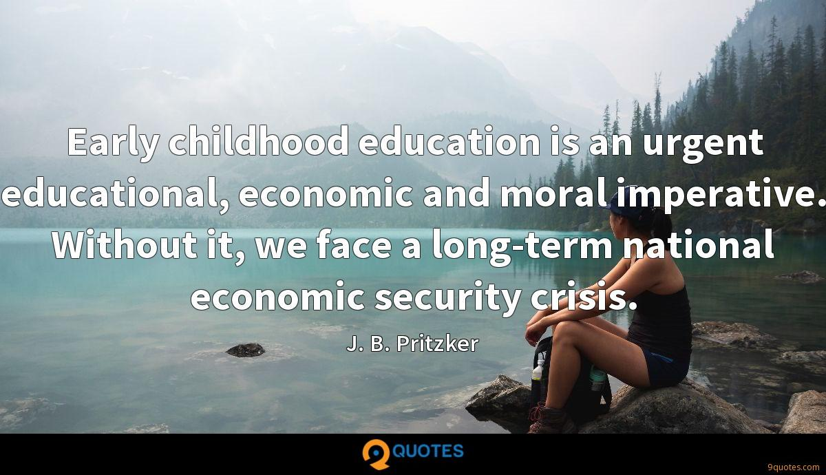 Early childhood education is an urgent educational, economic and moral imperative. Without it, we face a long-term national economic security crisis.