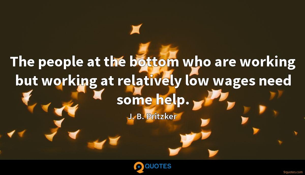 The people at the bottom who are working but working at relatively low wages need some help.