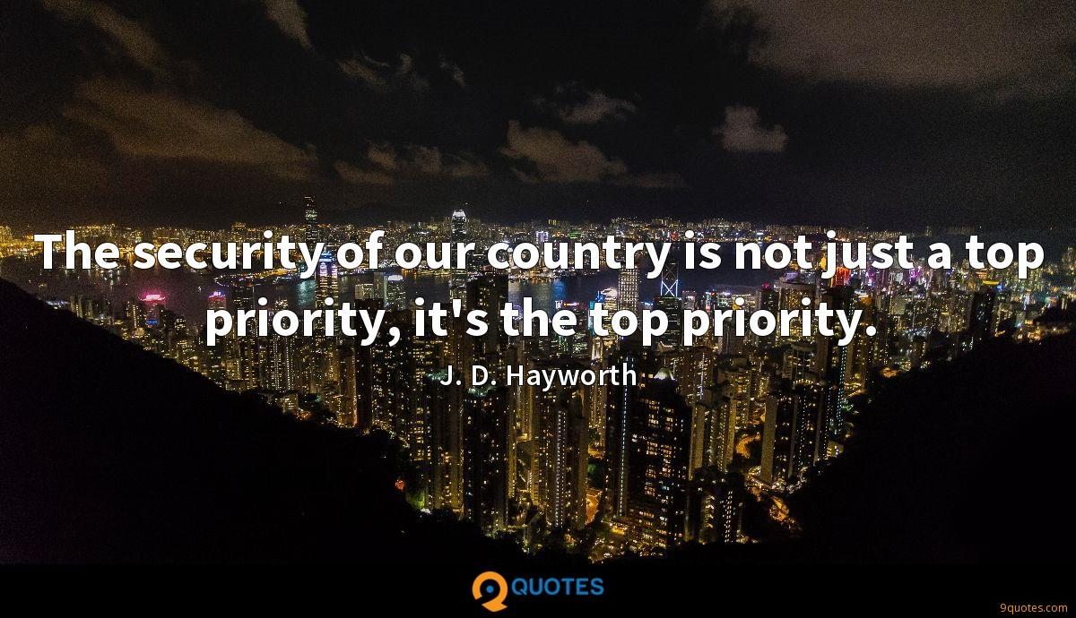 The security of our country is not just a top priority, it's the top priority.