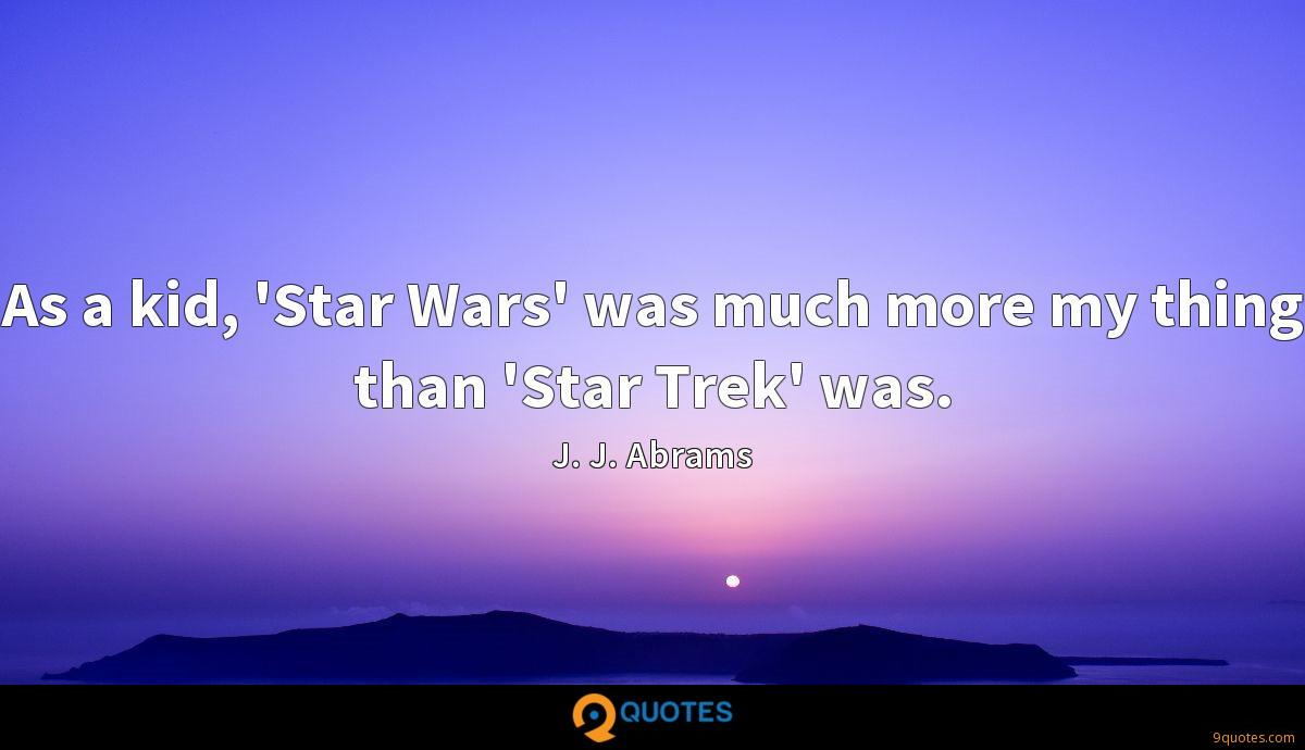 As a kid, 'Star Wars' was much more my thing than 'Star Trek' was.