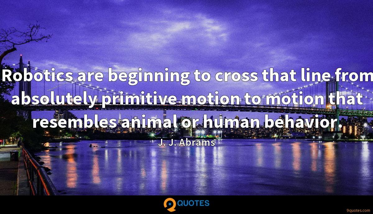Robotics are beginning to cross that line from absolutely primitive motion to motion that resembles animal or human behavior.