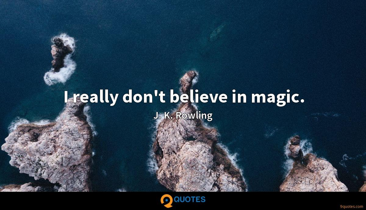 I really don't believe in magic.