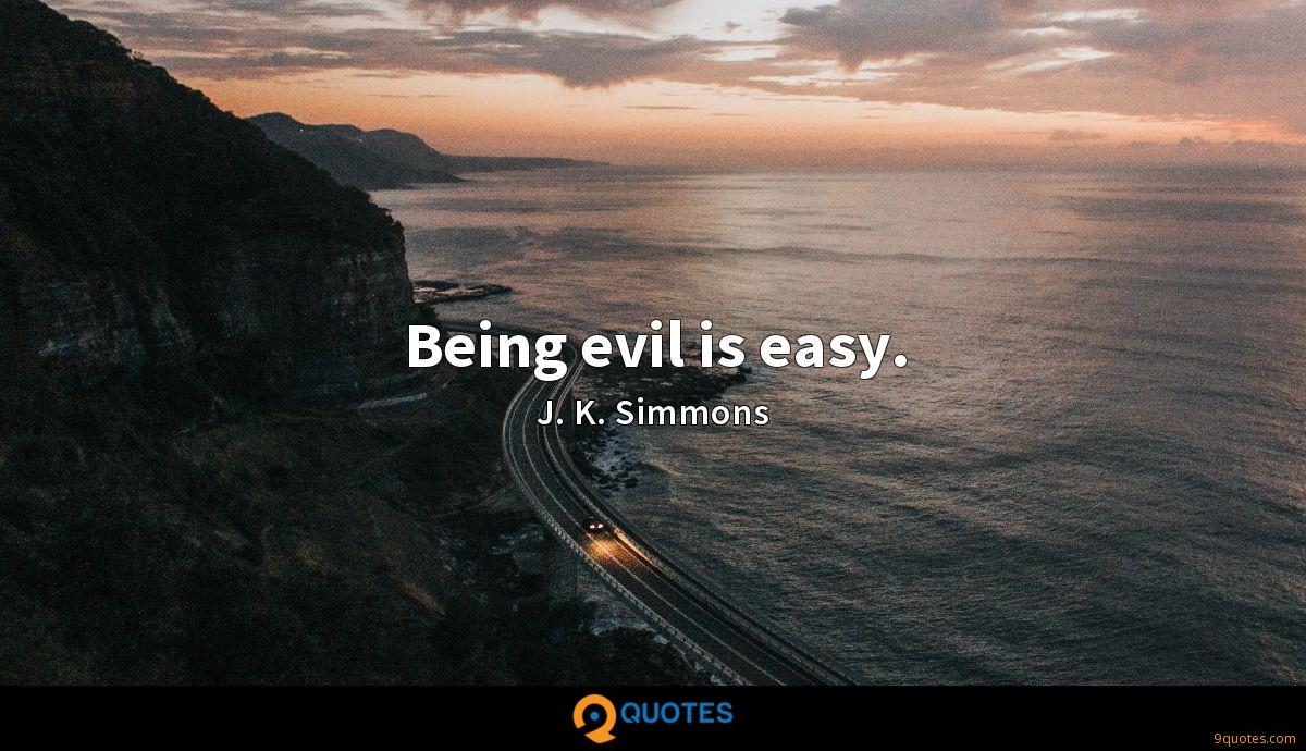 Being evil is easy.
