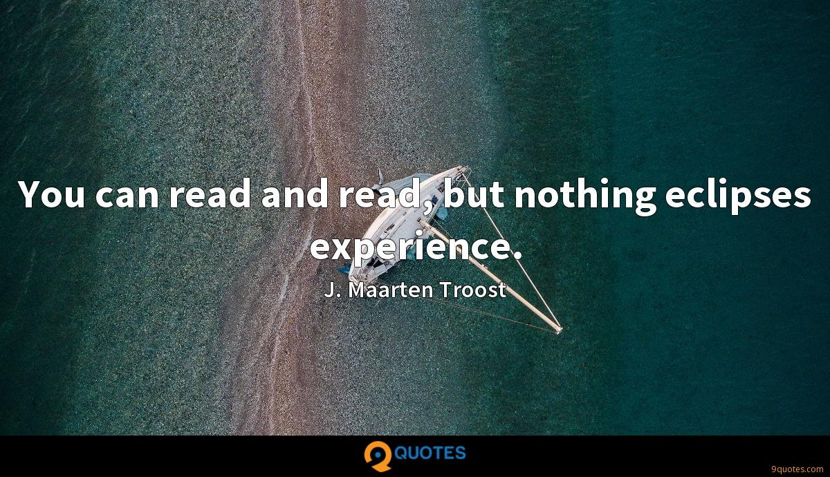 You can read and read, but nothing eclipses experience.