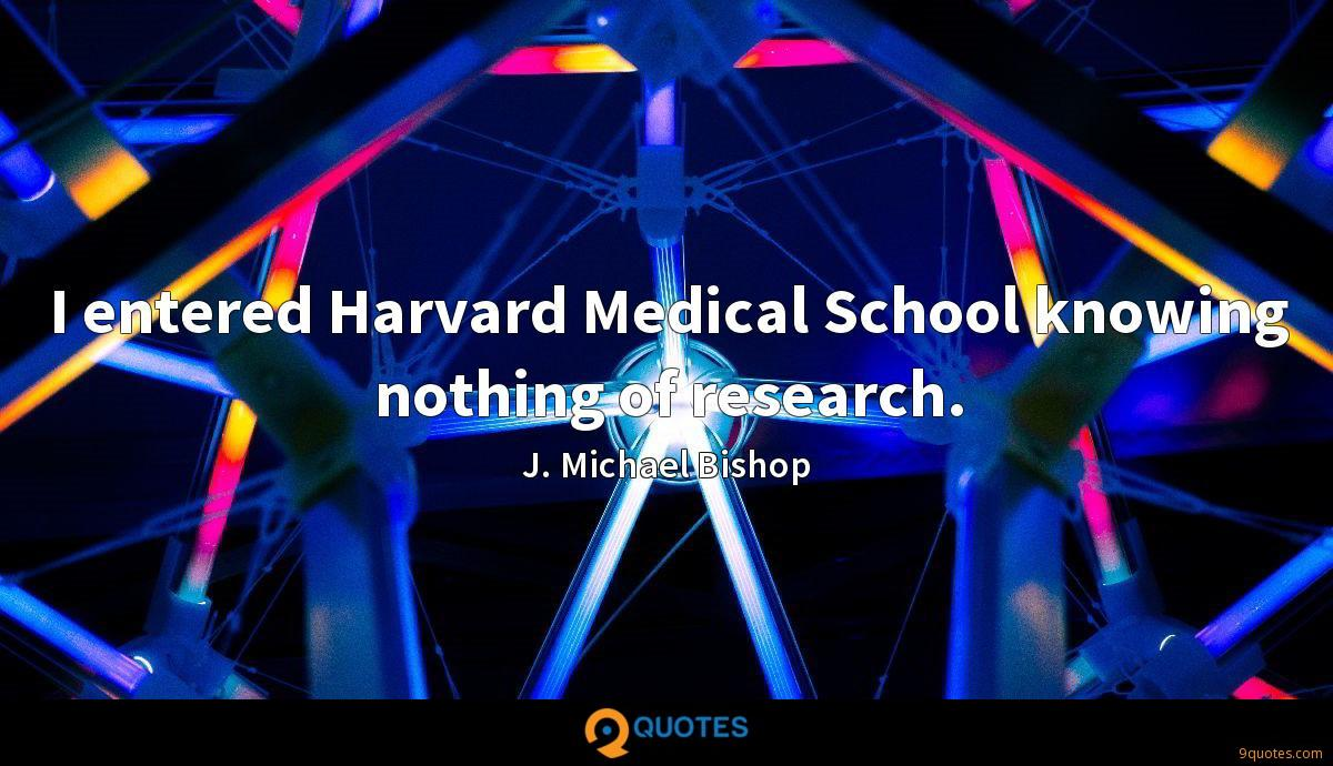 I entered Harvard Medical School knowing nothing of research.