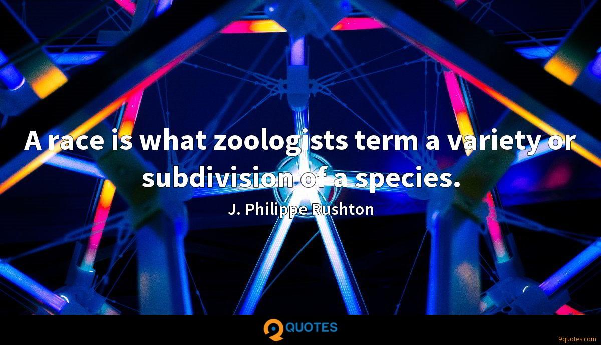 A race is what zoologists term a variety or subdivision of a species.