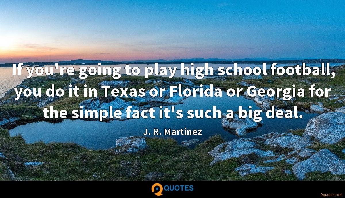 If you're going to play high school football, you do it in Texas or Florida or Georgia for the simple fact it's such a big deal.
