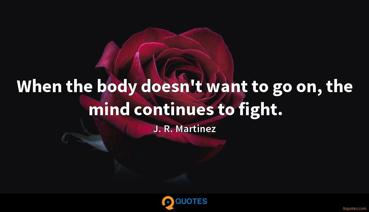 When the body doesn't want to go on, the mind continues to fight.