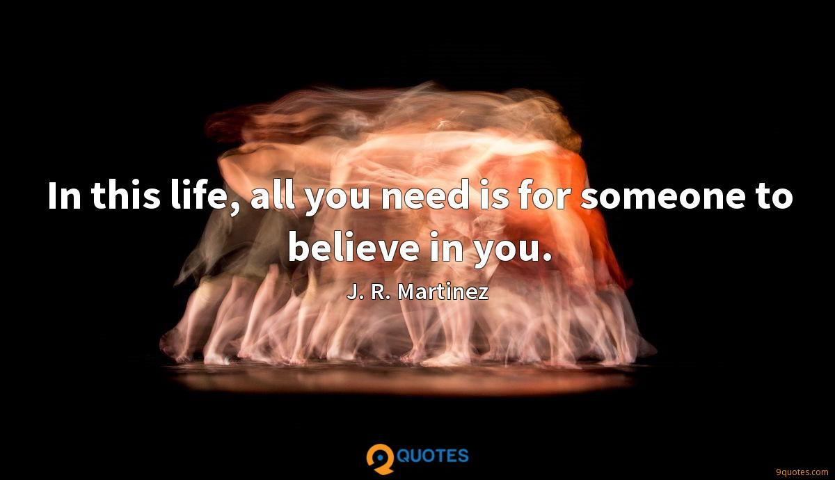 In this life, all you need is for someone to believe in you.