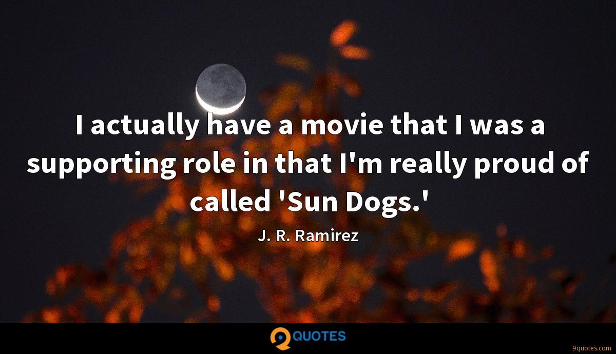 I actually have a movie that I was a supporting role in that I'm really proud of called 'Sun Dogs.'