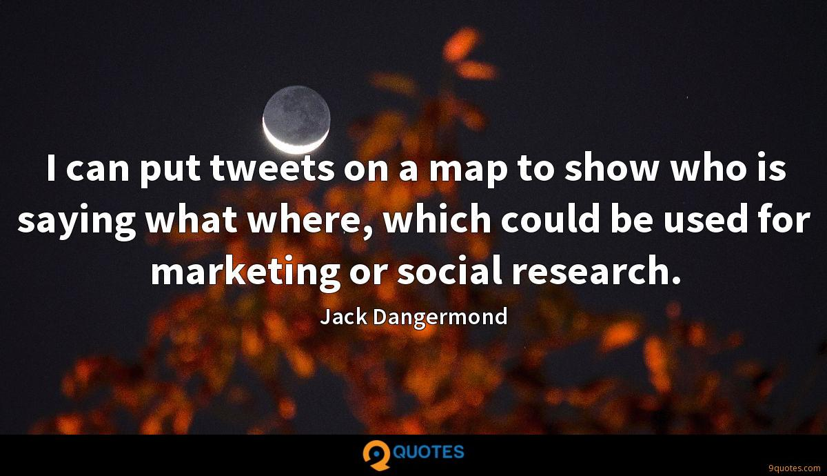 I can put tweets on a map to show who is saying what where, which could be used for marketing or social research.