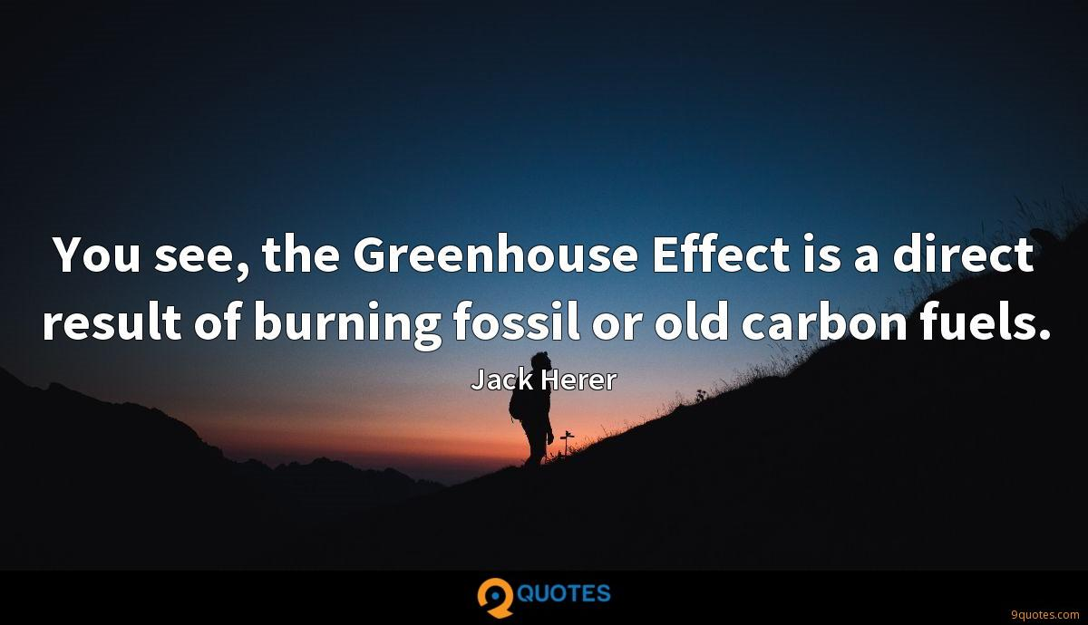 You see, the Greenhouse Effect is a direct result of burning fossil or old carbon fuels.