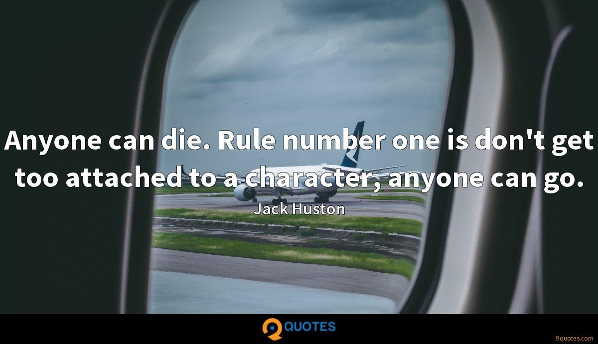 Anyone can die. Rule number one is don't get too attached to a character, anyone can go.
