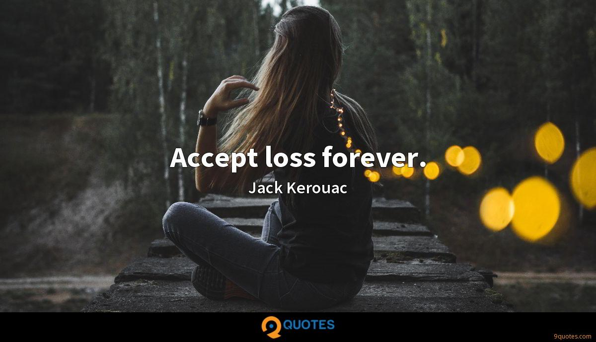 Accept loss forever.