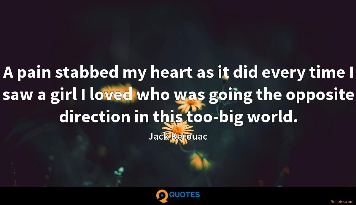A pain stabbed my heart as it did every time I saw a girl I loved who was going the opposite direction in this too-big world.