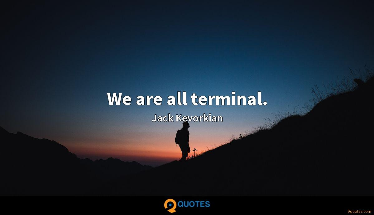 We are all terminal.