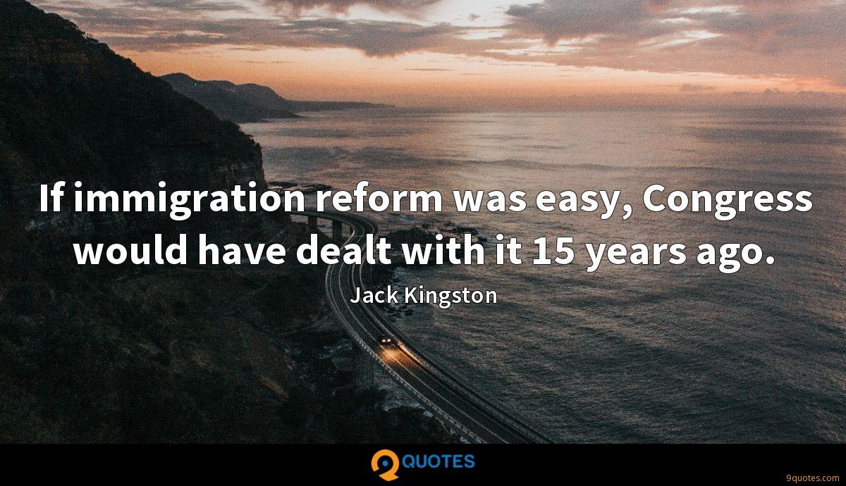 If immigration reform was easy, Congress would have dealt with it 15 years ago.