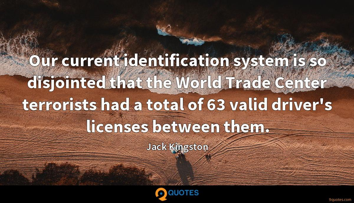 Our current identification system is so disjointed that the World Trade Center terrorists had a total of 63 valid driver's licenses between them.