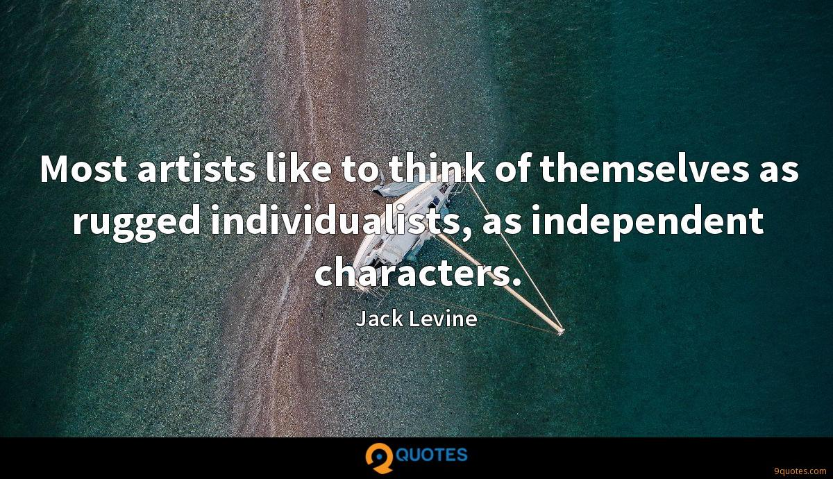 Most artists like to think of themselves as rugged individualists, as independent characters.