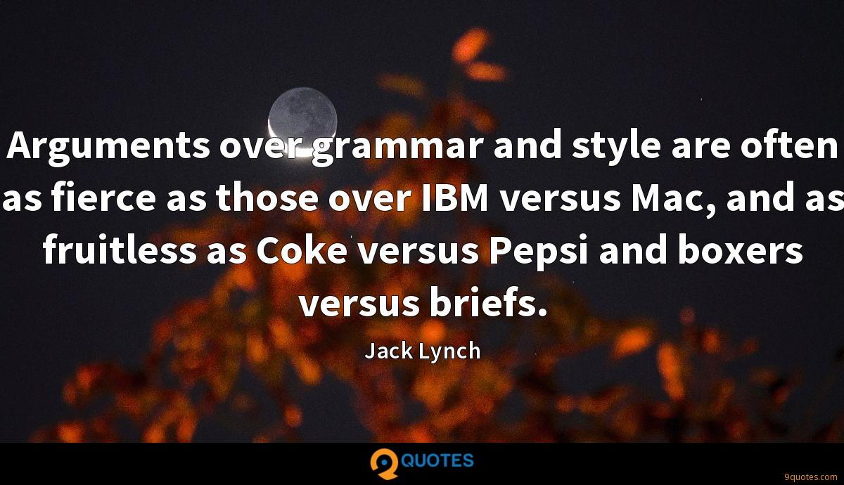 Arguments over grammar and style are often as fierce as those over IBM versus Mac, and as fruitless as Coke versus Pepsi and boxers versus briefs.