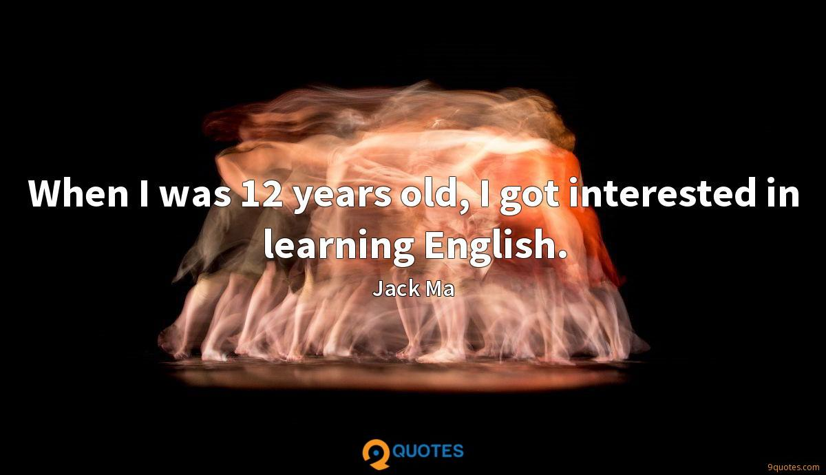 When I was 12 years old, I got interested in learning English.