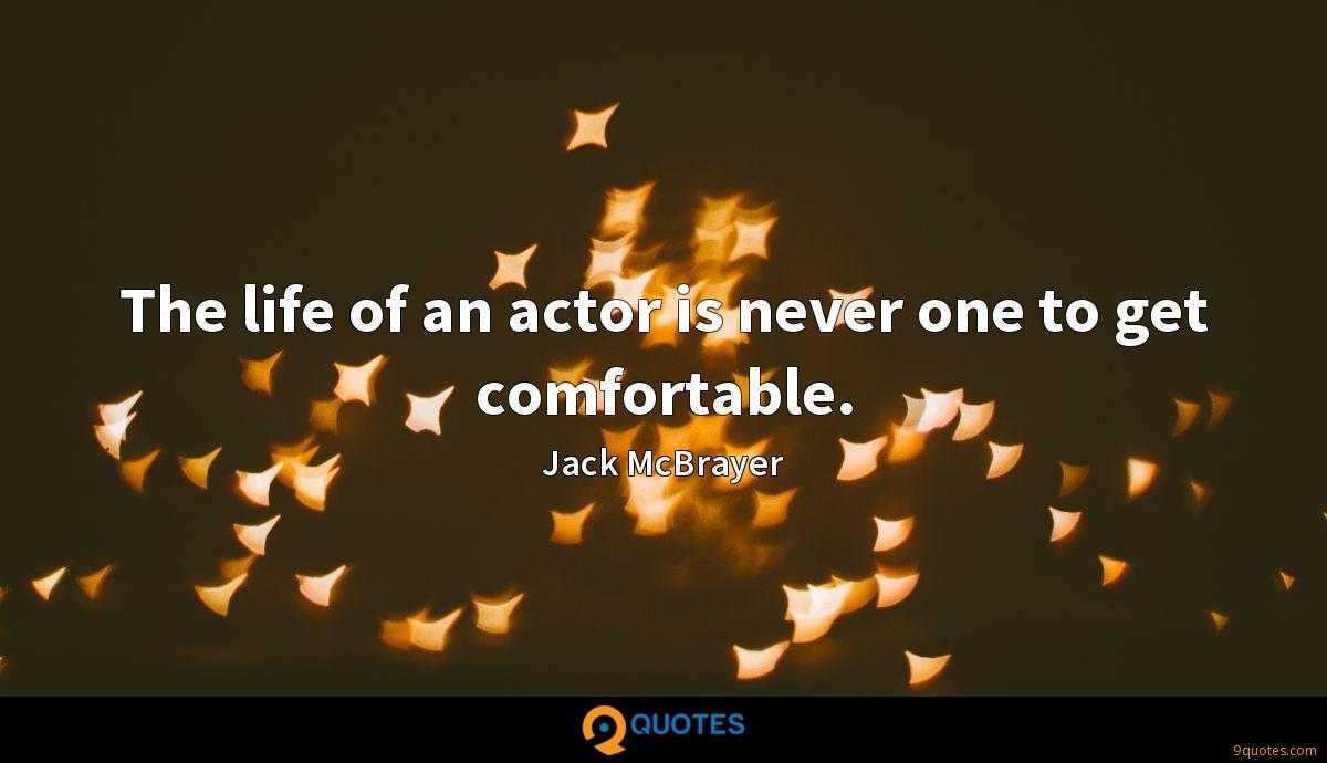 The life of an actor is never one to get comfortable.
