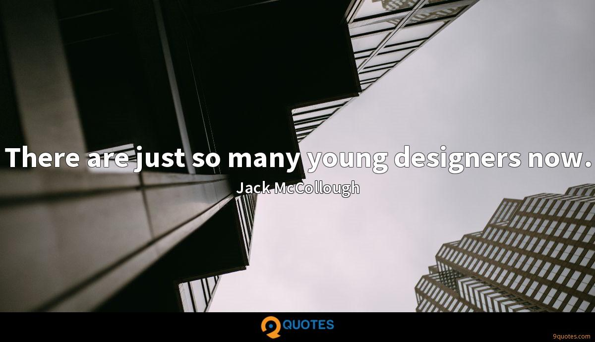 There are just so many young designers now.