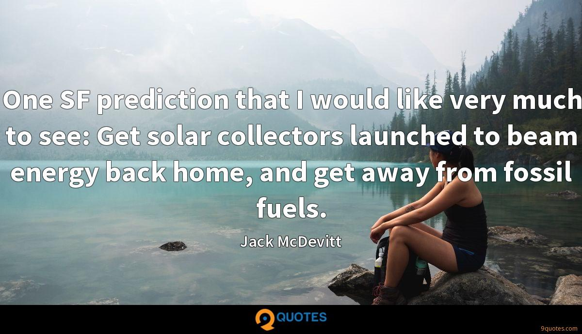 One SF prediction that I would like very much to see: Get solar collectors launched to beam energy back home, and get away from fossil fuels.