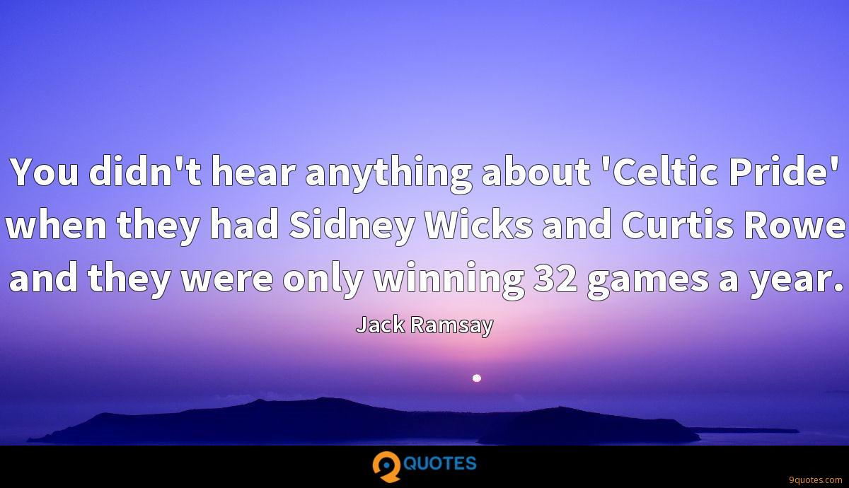 You didn't hear anything about 'Celtic Pride' when they had Sidney Wicks and Curtis Rowe and they were only winning 32 games a year.
