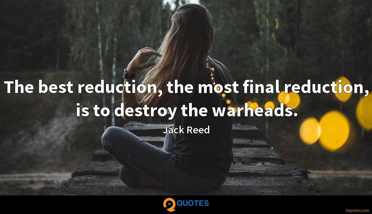 The best reduction, the most final reduction, is to destroy the warheads.