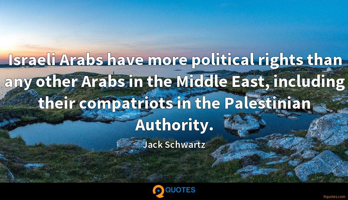 Israeli Arabs have more political rights than any other Arabs in the Middle East, including their compatriots in the Palestinian Authority.