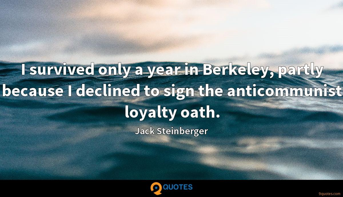 I survived only a year in Berkeley, partly because I declined to sign the anticommunist loyalty oath.
